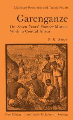 Garenganze or Seven Years Pioneer Mission Work in Central Africa (Hardback)