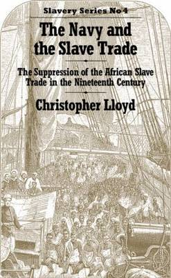 The Navy and the Slave Trade: The Suppression of the African Slave Trade in the Nineteenth Century (Hardback)
