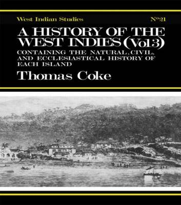 A History of the West Indies: Containing the Natural, Civil and Ecclesiastical History of Each Island (Hardback)