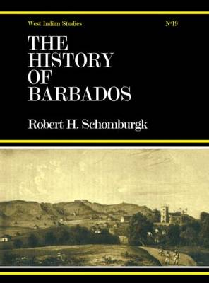 The History of Barbados: From the First Discovery of the Island, in the Year 1605, till the Accessio (Hardback)