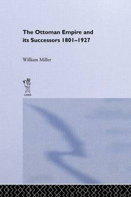 The Ottoman Empire and Its Successors, 1801-1927 (Hardback)
