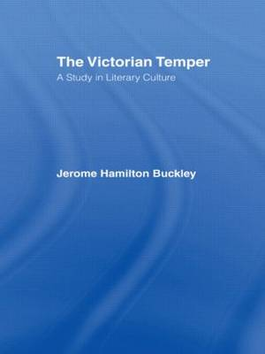 The Victorian Temper: A Study in Literary Culture (Hardback)