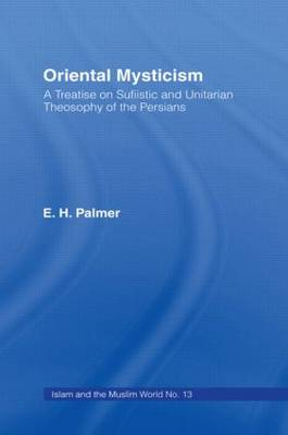 Oriental Mysticism: A Treatise on Sufistic and Unitarian Theosophy of the Persians - Islam & Muslim World (Hardback)