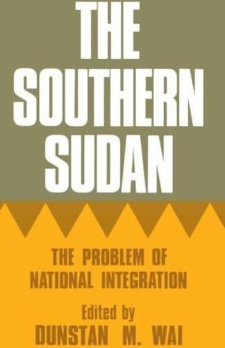 The Southern Sudan: The Problem of National Integration (Hardback)