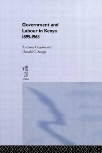 Government and Labour in Kenya 1895-1963 (Hardback)