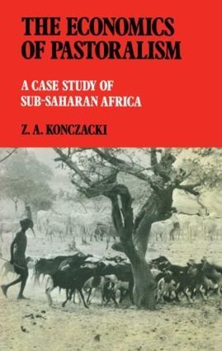 The Economics of Pastoralism: A Case Study of Sub-Saharan Africa (Hardback)