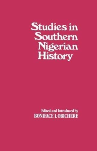 Studies in Southern Nigerian History: A Festschrift for Joseph Christopher Okwudili Anene 1918-68 (Hardback)