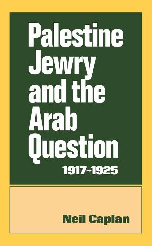 Palestine Jewry and the Arab Question, 1917-1925 (Hardback)