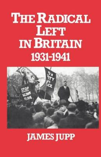 The Radical Left in Britain: 1931-1941 (Hardback)