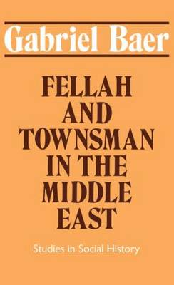 Fellah and Townsman in the Middle East: Studies in Social History (Paperback)