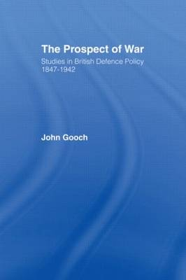 The Prospect of War: The British Defence Policy 1847-1942 (Paperback)