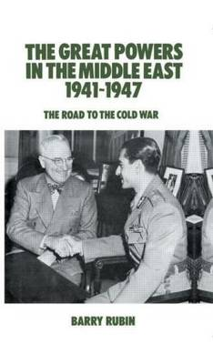 The Great Powers in the Middle East 1941-1947: The Road to the Cold War (Hardback)