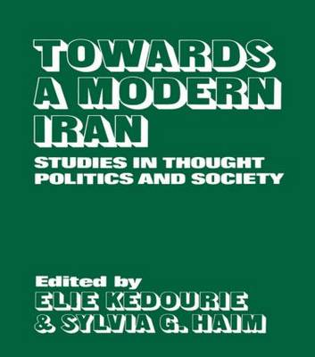 Towards a Modern Iran: Studies in Thought, Politics and Society (Hardback)