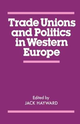 Trade Unions and Politics in Western Europe (Paperback)