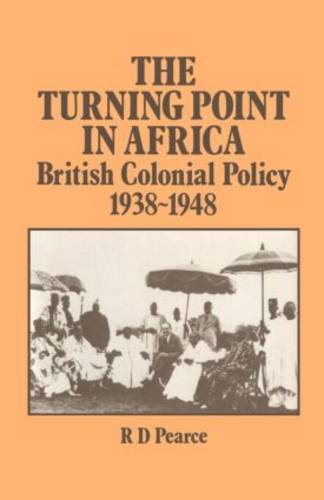 The Turning Point in Africa: British Colonial Policy 1938-48 (Hardback)