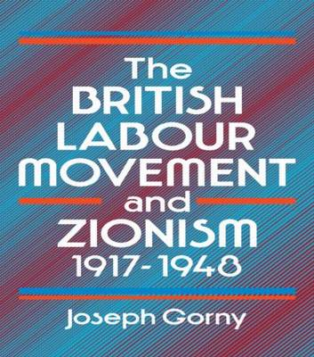 The British Labour Movement and Zionism, 1917-1948 (Hardback)