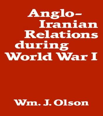 Anglo-Iranian Relations During World War I (Hardback)