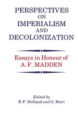 Perspectives on Imperialism and Decolonization: Essays in Honour of A. F.Madden (Hardback)
