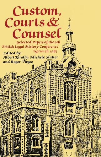 Custom, Courts, and Counsel: Selected Papers of the 6th British Legal History Conference, Norwich 1983 (Hardback)