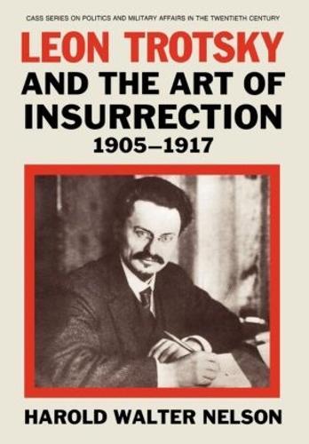 Leon Trotsky and the Art of Insurrection 1905-1917 (Hardback)