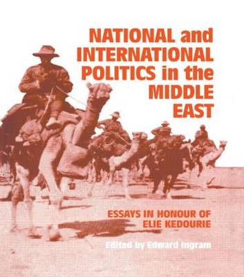 National and International Politics in the Middle East: Essays in Honour of Elie Kedourie (Hardback)