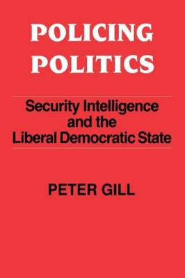 Policing Politics: Security Intelligence and the Liberal Democratic State - Studies in Intelligence (Paperback)