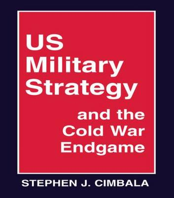 US Military Strategy and the Cold War Endgame (Paperback)