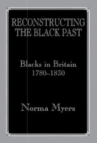 Reconstructing the Black Past: Blacks in Britain 1780-1830 (Paperback)