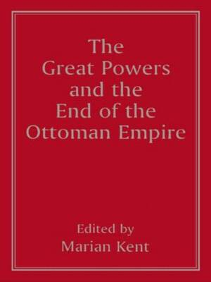 The Great Powers and the End of the Ottoman Empire (Paperback)