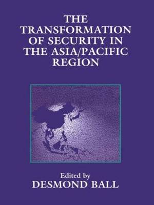 The Transformation of Security in the Asia/Pacific Region (Paperback)