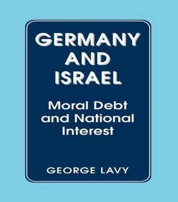 Germany and Israel: Moral Debt and National Interest (Paperback)