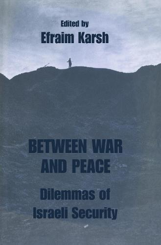 Between War and Peace: Dilemmas of Israeli Security - Israeli History, Politics and Society (Paperback)