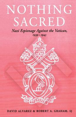 Nothing Sacred: Nazi Espionage Against the Vatican, 1939-1945 - Studies in Intelligence (Paperback)