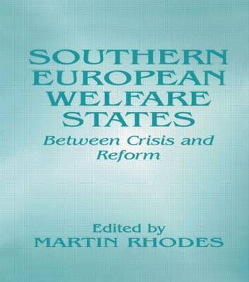 Southern European Welfare States: Between Crisis and Reform (Paperback)