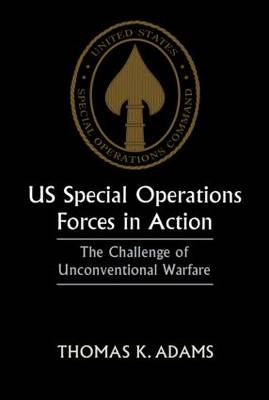 US Special Operations Forces in Action: The Challenge of Unconventional Warfare (Paperback)