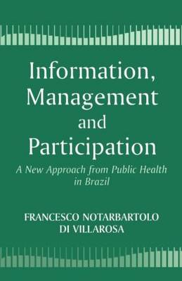 Information, Management and Participation: A New Approach from Public Health in Brazil (Paperback)
