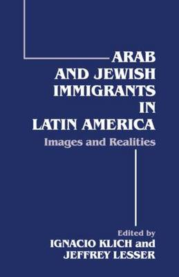 Arab and Jewish Immigrants in Latin America: Images and Realities (Paperback)
