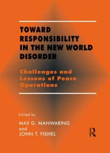 Toward Responsibility in the New World Disorder: Challenges and Lessons of Peace Operations (Paperback)