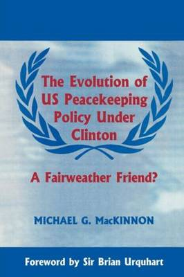 The Evolution of US Peacekeeping Policy Under Clinton: A Fairweather Friend? (Paperback)