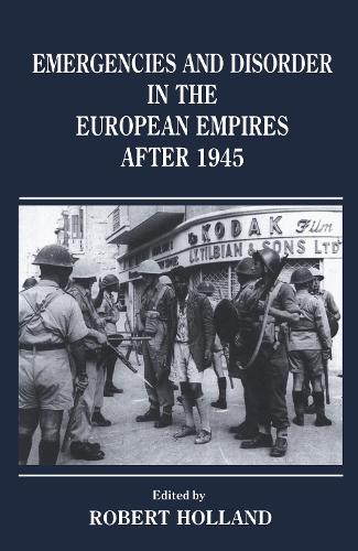 Emergencies and Disorder in the European Empires After 1945 (Hardback)