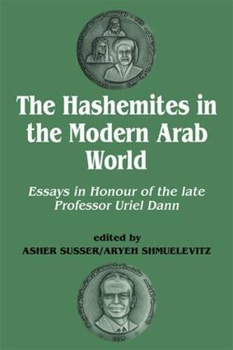 The Hashemites in the Modern Arab World: Essays in Honour of the late Professor Uriel Dann (Hardback)