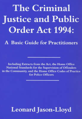 The Criminal Justice and Public Orders Act 1994: A Basic Guide for Practitioners (Hardback)