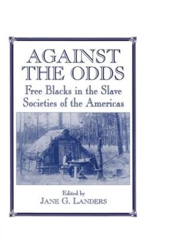 Against the Odds: Free Blacks in the Slave Societies of the Americas (Hardback)