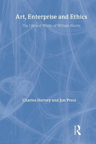 Art, Enterprise and Ethics: Essays on the Life and Work of William Morris: The Life and Works of William Morris (Hardback)