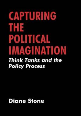Capturing the Political Imagination: Think Tanks and the Policy Process (Hardback)