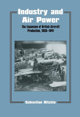Industry and Air Power: The Expansion of British Aircraft Production, 1935-1941 - Studies in Air Power (Hardback)