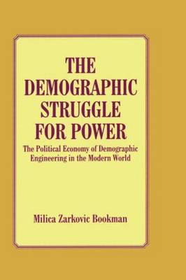 The Demographic Struggle for Power: The Political Economy of Demographic Engineering in the Modern World (Hardback)