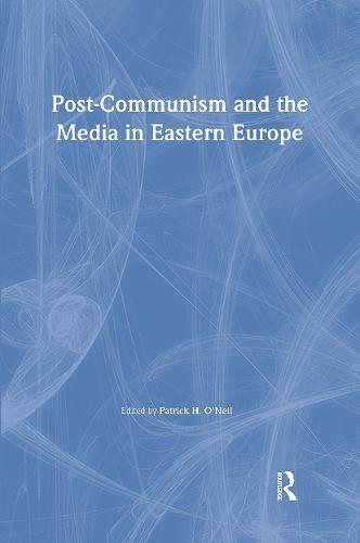 Post-Communism and the Media in Eastern Europe (Hardback)