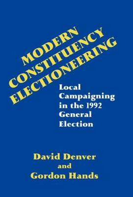Modern Constituency Electioneering: Local Campaigning in the 1992 General Election (Hardback)