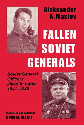 Fallen Soviet Generals: Soviet General Officers Killed in Battle, 1941-1945 (Hardback)